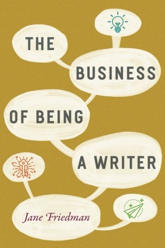 The Business of Being a Writer (Chicago Guides to Writing, Editing, and Publishing) cover