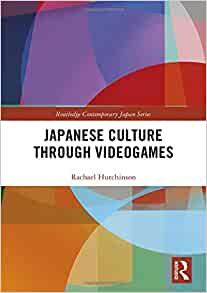 Japanese Culture Through Videogames Routledge Contemporary Japan