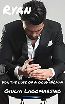 Ryan: A Contemporary Romance (For The Love Of A Good Woman Book 7) by [Lagomarsino, Giulia]