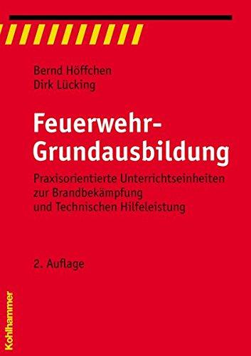 feuerwehr-grundausbildung-praxisorientierte-unterrichtseinheiten-zur-brandbekmpfung-und-technischen-hilfeleistung-fachbuchreihe-brandschutz