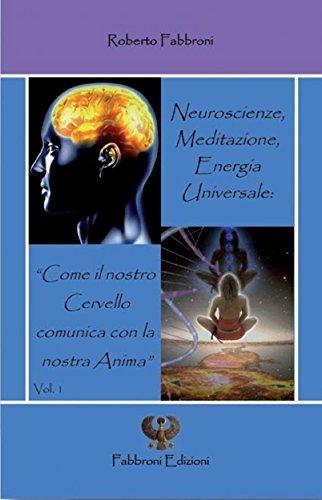 """Neuroscienze, Meditazione ed Energia Universale: """"Come il nostro cervello comunica con la nostra Anima"""". (Italian Edition)"""