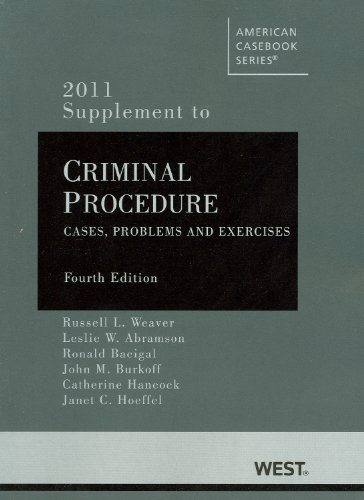 Criminal Procedure: Cases, Problems and Exercises, 4th, 2011 Supplement (American Casebook)
