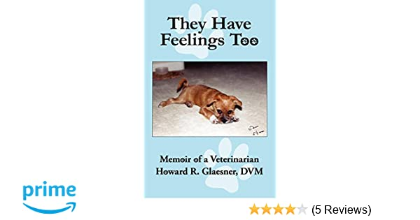They Have Feelings Too: Memoir of a Veterinarian: 9781425986414: Medicine & Health Science Books @ Amazon.com