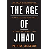 Age of Jihad: Islamic State and the Great War for the Middle East