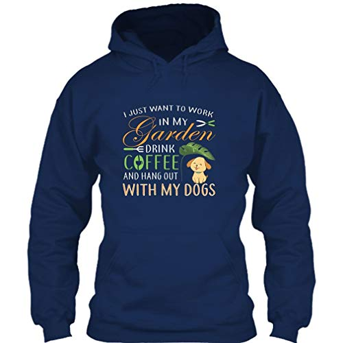 (I Just Want to Work in My Garden T Shirt, Drink Coffe and Hang Out with My Dog T Shirt Hoodie (M,Navy))
