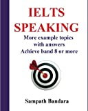 IELTS Speaking: More example topics with answers:Guide to achieve band 8 or more in IELTS speaking test.