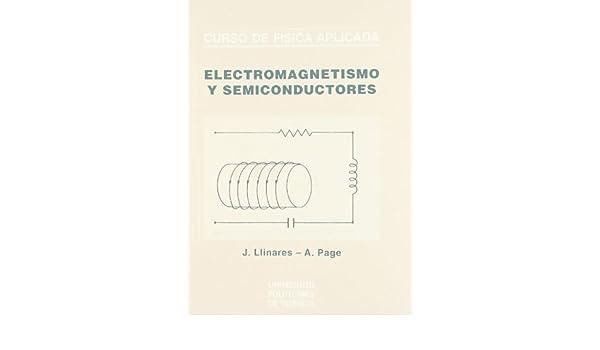 Curso de Física Aplicada - Electromagnetismo y Semiconductores - Académica: Amazon.es: Jaime Llinares Galiana, Álvaro Page Del Pozo: Libros