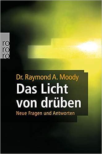 Das Licht Von Drüben: Neue Fragen Und Antworten: Amazon.de: Raymond A.  Moody, Paul Perry, Colin Wilson, Lieselotte Mietzner: Bücher