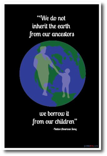 We Do Not Inherit The Earth From Our Ancestors - NEW Classroom Motivational Poster
