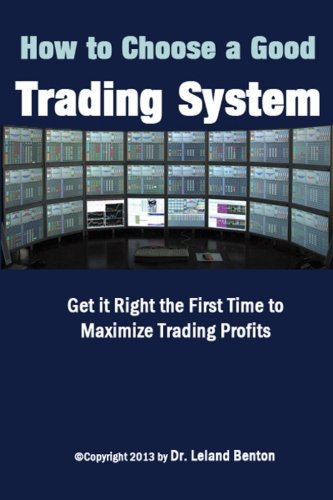 How To Choose a Good Trading System: Get it Right the First Time to Maximize Trading Profits (Best Automated Trading Platform)