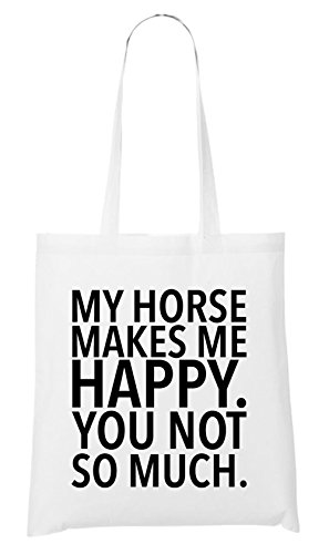 My Horse Makes me Happy - You Not Sac Blanc Certified Freak