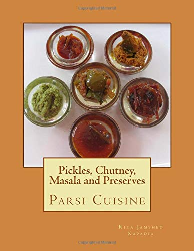 Cookbook / eBook : Pickles, Chutney, Masala and Preserves This book has a large collection of recipes that have been tried and tested, passed down in generations. Book 6 of 8 in the Parsi Cuisine Series. Paperback available worldwide and a eBook for India.