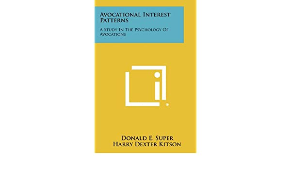 avocational interest patterns a study in the psychology of avocations donald e super harry dexter kitson 9781258379421 literature amazon canada