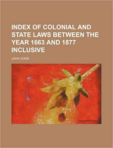 Index of colonial and state laws between the year 1663 and 1877 inclusive