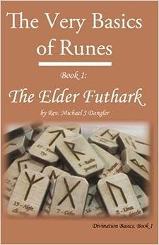 Book The Very Basics of Runes: Book 1: The Elder Futhark: Volume 1 (Divination Basics)