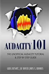 Audacity 101: The Unofficial Audacity Tutorial & Step By Step Guide Paperback