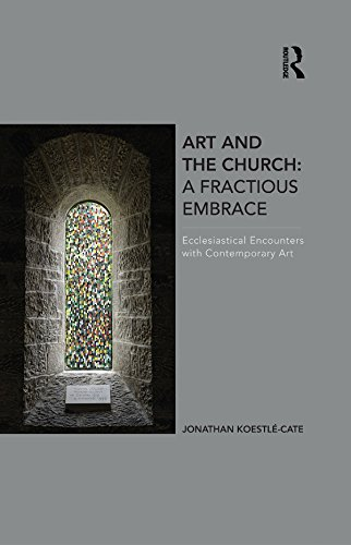 Art and the Church: A Fractious Embrace: Ecclesiastical Encounters with Contemporary Art por Jonathan Koestle-Cate