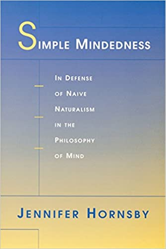 Simple Mindedness: In Defense of Naive Naturalism in the Philosophy of Mind by Jennifer Hornsby (8-May-2001)