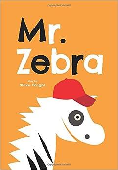Mr. Zebra: A Little Zebra's Big Adventure (Mr. Zebra Book 1)