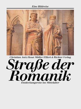 Straße der Romanik. Eine Bildreise. Entdeckungsreisen ins Mittelalter