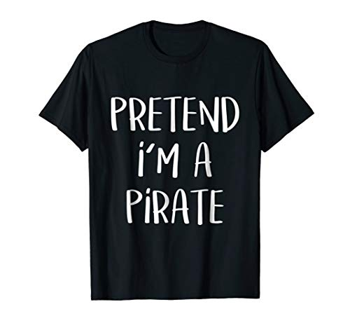 Pretend I'm A Pirate Costume Funny Halloween Party T-Shirt -