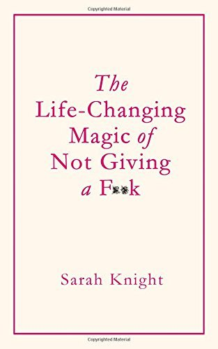 The Life-Changing Magic of Not Giving a F**k by Sarah Knight (2015-12-31)