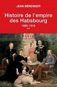 Histoire de l'empire des Habsbourg : Tome 2, 1665-1918 par Jean Bérenger