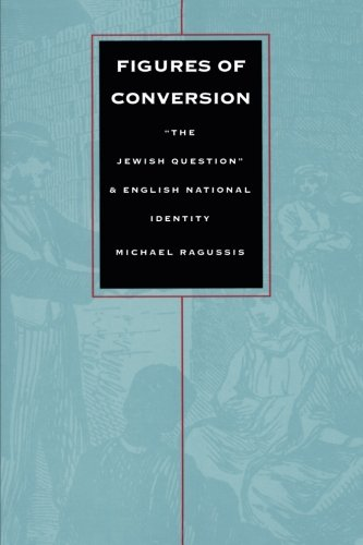 """Figures of Conversion: """"The Jewish Question"""" and English National Identity (Post-Contemporary Interventions)"""