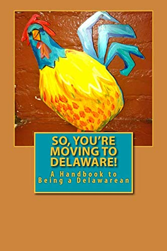 So, You're Moving to Delaware!: A Handbook to  Being a Delawarean