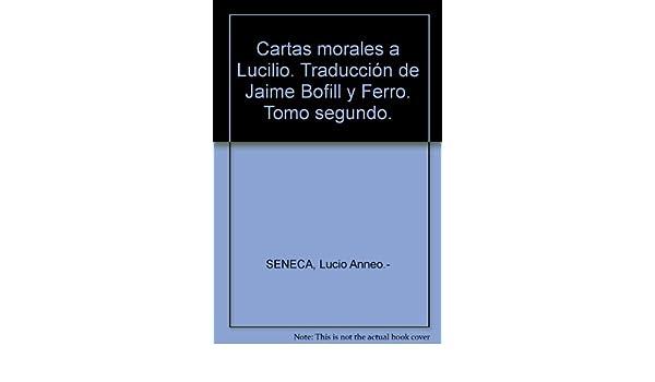 Cartas morales a Lucilio. Traducción de Jaime Bofill y Ferro ...