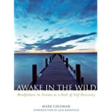 Awake in the Wild: A Buddhist Walk Through Nature - Meditations, Reflections and Practices by Mark Coleman (31-Dec-2006) Pape
