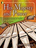 His Majesty and Power: Jubilant Hymns of Praise for Organ