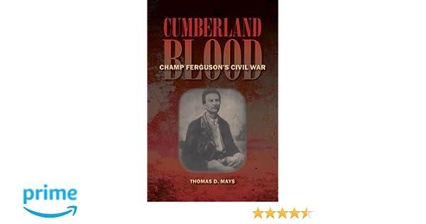 a99ac21472d62 Cumberland Blood  Champ Ferguson s Civil War  Thomas D. Mays   9780809328604  Amazon.com  Books