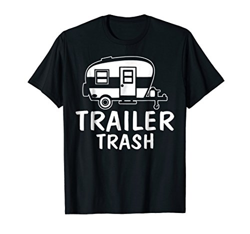 Trailer Trash T Shirt - Humorous Trailer Park -