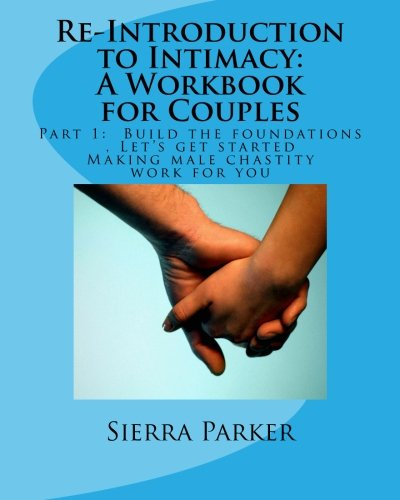 Download Re-Introduction to Intimacy: A Workbook for Couples: Part 1. Build the foundations making male chastity work for you (Volume 2) pdf epub