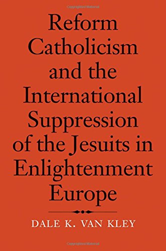 Read Online Reform Catholicism and the International Suppression of the Jesuits in Enlightenment Europe PDF