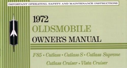 A MUST HAVE FOR ONWERS & RESTORERS - THE 1972 OLDSMOBILE CUTLASS & VISTA CRUISER OWNERS INSTRUCTION & OPERANTING MANUAL - USERS GUIDE - INCLUDES; 1972 Oldsmobile Cutlass, S, Supreme, 442, F-85, Cutlass Cruiser & Vista Cruiser OLDS