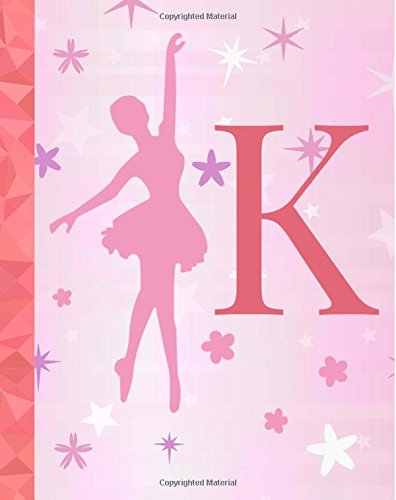 """Download K: Ballet Notebook for Girls ~ College Ruled Composition Notebook 8""""x10"""" ~ 110 page Dance Journal, Ballet Diary, Exercise Book, Dance Notebook for ... (Monogram Notebooks for Women and Girls) pdf epub"""