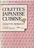 Colette's Japanese Cuisine, Colette Rossant, 0870117289