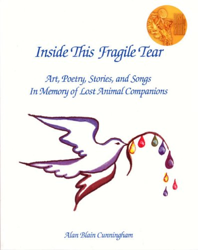 Inside This Fragile Tear: Art, Poetry, Stories, and Songs In Memory of Lost Animal Companions PDF