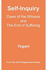 Self-Inquiry - Dawn of the Witness and the End of Suffering (AYP Enlightenment Series Book 7) Kindle Edition