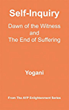 Self-Inquiry - Dawn of the Witness and the End of Suffering (AYP Enlightenment Series Book 7)