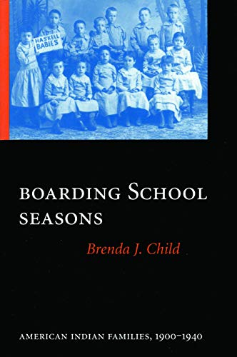 Boarding School Seasons: American Indian Families, 1900-1940 (North American Indian Prose Award)