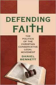 More Evidence That Movement To Defend >> Defending Faith The Politics Of The Christian Conservative Legal