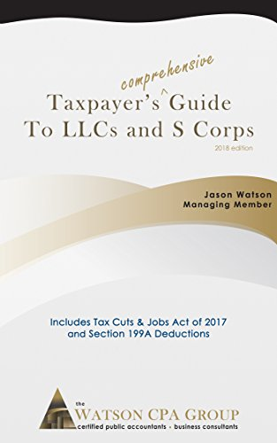 Taxpayers Comprehensive Guide To LLCs And S Corps 2018 Editioon By Watson Jason