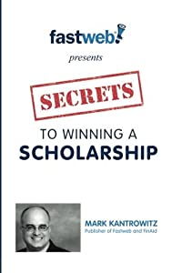 Secrets to Winning a Scholarship by Mark Kantrowitz (2011-02-07)