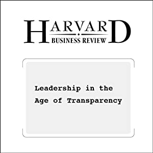 Leadership in the Age of Transparency (Harvard Business Review) Periodical
