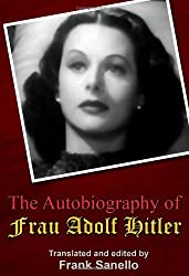 The Autobiography of Frau Adolf Hitler: Translated and edited by Frank Sanello
