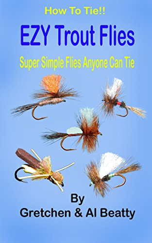 How To Tie!! EZY Trout Flies: Simple Flies Anyone Can Tie by [Beatty, Al, Beatty, Gretchen]
