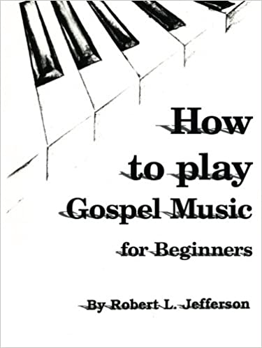 How to Play Black Gospel: For Beginners: Robert Jefferson